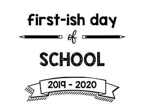 thumbnail of First Day of Firstish Day of School 2019 – 2020