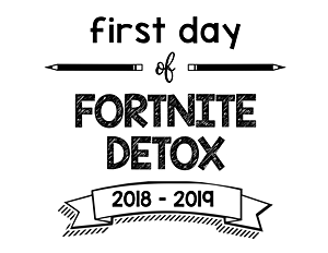 First Day of Fortnite Detox 2018 – 2019