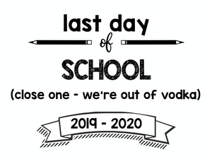 thumbnail of last day of school close one out of vodka
