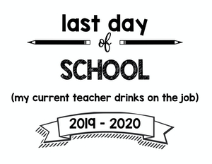 thumbnail of last day of school my current teacher drinks on the job