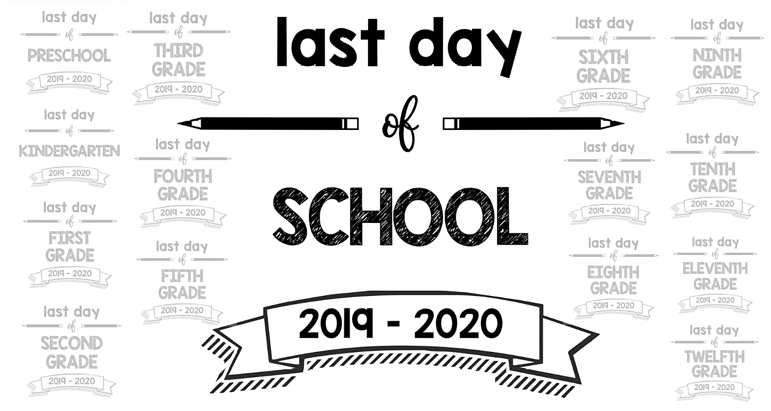 Last Day Of School Printable Signs 2019-2020 - South ...