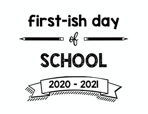 First Day of school printable signs Firstish Day of School 2020 – 2021