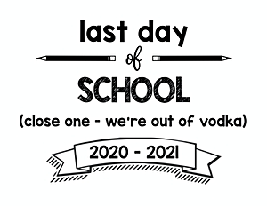 thumbnail of last day of school close one out of vodka 20-21
